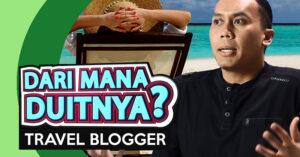 Dari mana duitnya Travel Blogger