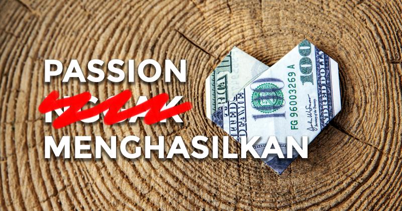 Passion Nggak Menghasilkan uang? Kata siapa? Passion itu menghasilkan, passion menjadi pekerjaan dan cara mengubah hobi jadi uang